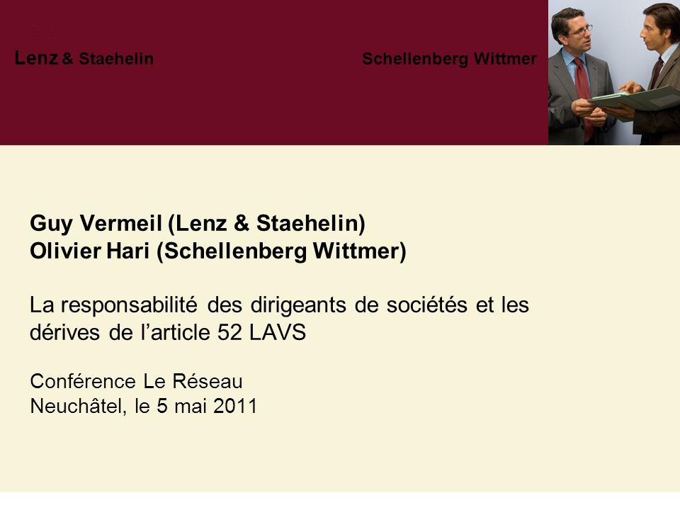 Guy Vermeil (Lenz & Staehelin) Olivier Hari (Schellenberg Wittmer) La responsabilité des dirigeants de sociétés et les dérives de larticle 52 LAVS Con