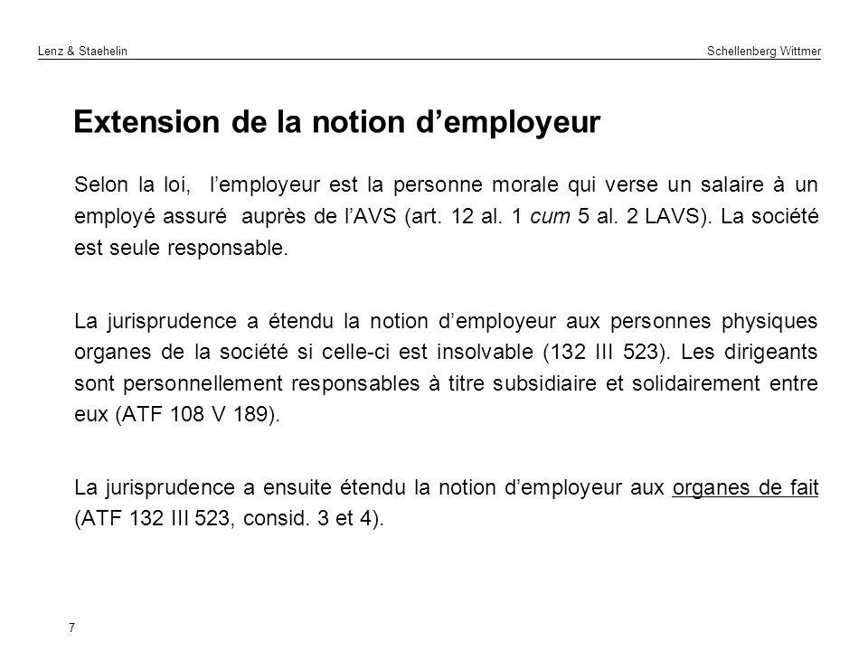 Lenz & Staehelin Schellenberg Wittmer 7 Extension de la notion demployeur Selon la loi, lemployeur est la personne morale qui verse un salaire à un em