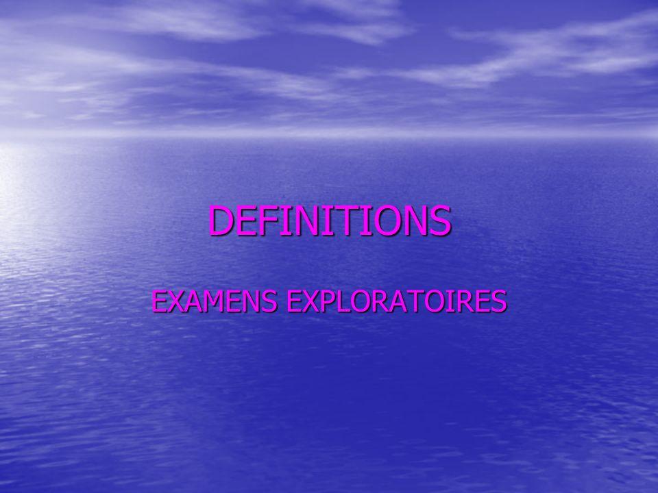 DEFINITIONS EXAMENS EXPLORATOIRES