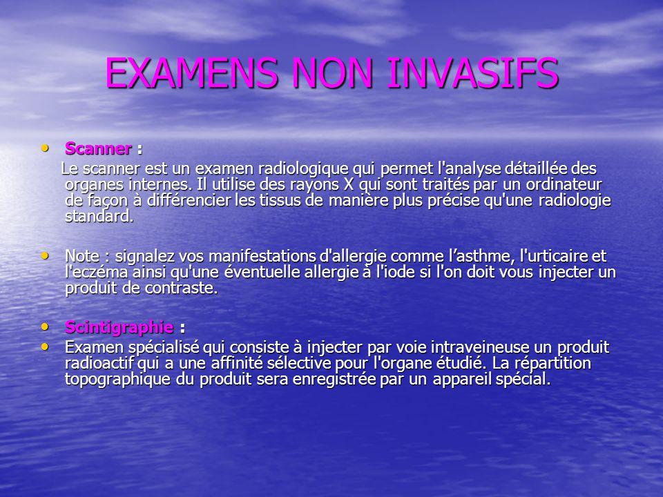 EXAMENS NON INVASIFS Scanner : Scanner : Le scanner est un examen radiologique qui permet l'analyse détaillée des organes internes. Il utilise des ray