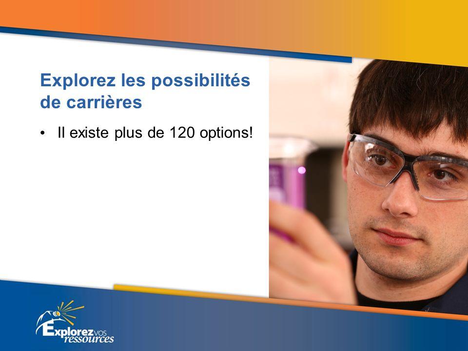 Explorez les possibilités de carrières Il existe plus de 120 options!