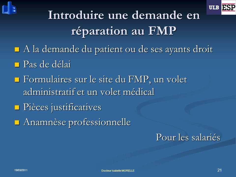19/03/2011 21 Docteur Isabelle MORELLE Introduire une demande en réparation au FMP A la demande du patient ou de ses ayants droit A la demande du pati