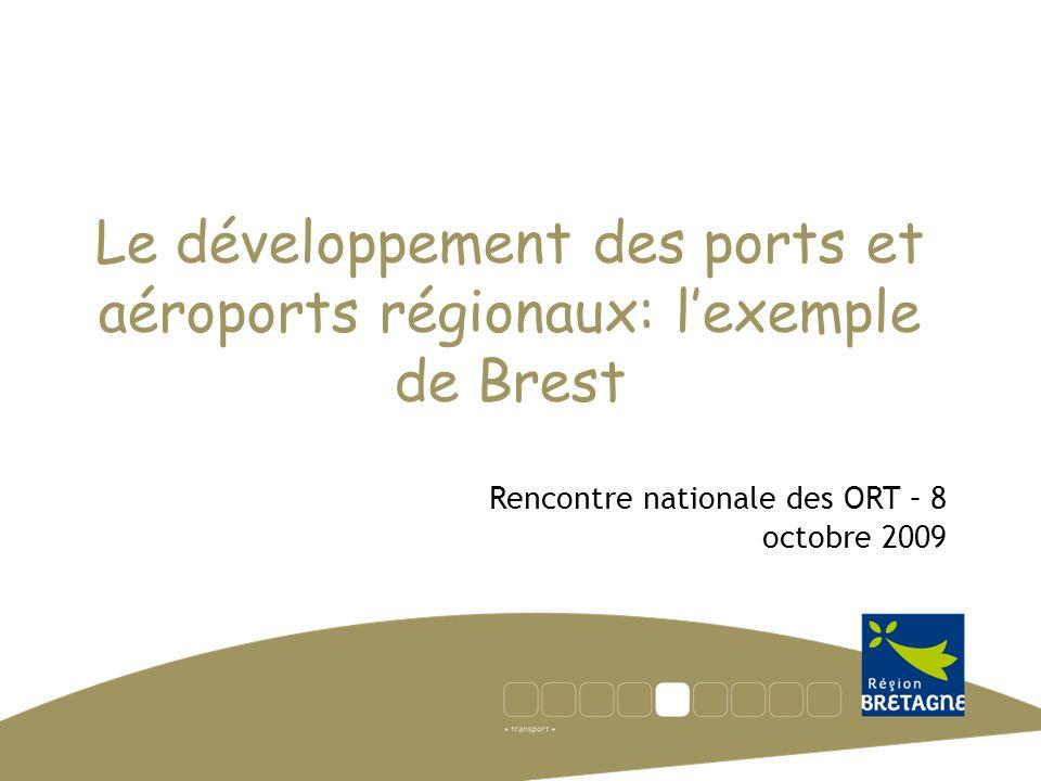 Le développement des ports et aéroports régionaux: lexemple de Brest Rencontre nationale des ORT – 8 octobre 2009