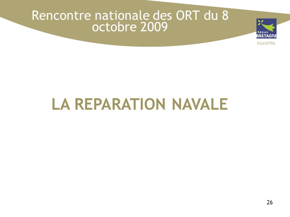 DG4/DITRA 26 LA REPARATION NAVALE Rencontre nationale des ORT du 8 octobre 2009