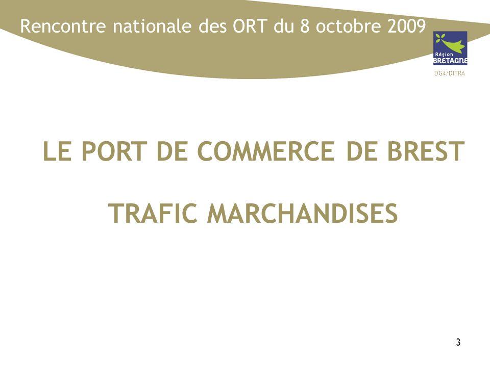 DG4/DITRA 3 Rencontre nationale des ORT du 8 octobre 2009 LE PORT DE COMMERCE DE BREST TRAFIC MARCHANDISES