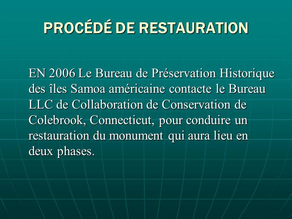 PROCÉDÉ DE RESTAURATION EN 2006 Le Bureau de Préservation Historique des îles Samoa américaine contacte le Bureau LLC de Collaboration de Conservation de Colebrook, Connecticut, pour conduire un restauration du monument qui aura lieu en deux phases.