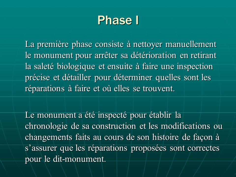 Phase I La première phase consiste à nettoyer manuellement le monument pour arrêter sa détérioration en retirant la saleté biologique et ensuite à faire une inspection précise et détailler pour déterminer quelles sont les réparations à faire et où elles se trouvent.