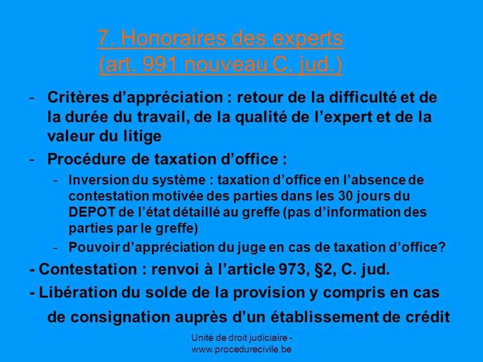 Unité de droit judiciaire - www.procedurecivile.be 7. Honoraires des experts (art. 991 nouveau C. jud.) -Critères dappréciation : retour de la difficu