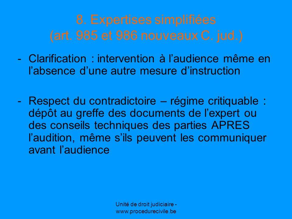 Unité de droit judiciaire - www.procedurecivile.be 8. Expertises simplifiées (art. 985 et 986 nouveaux C. jud.) -Clarification : intervention à laudie