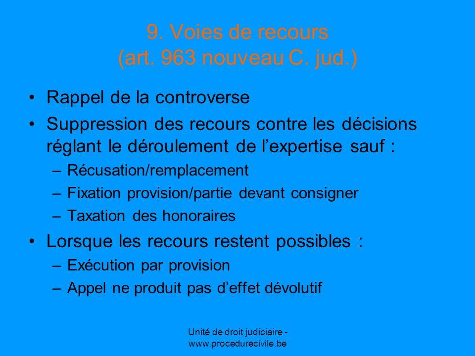 9. Voies de recours (art. 963 nouveau C. jud.) Rappel de la controverse Suppression des recours contre les décisions réglant le déroulement de lexpert