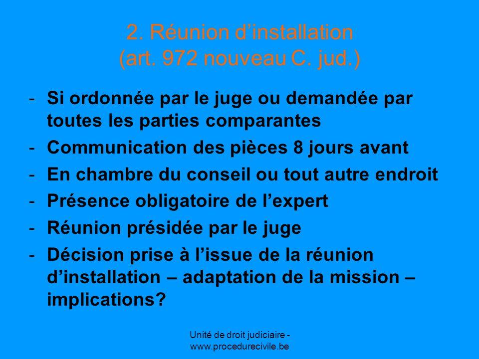 2. Réunion dinstallation (art. 972 nouveau C. jud.) -Si ordonnée par le juge ou demandée par toutes les parties comparantes -Communication des pièces