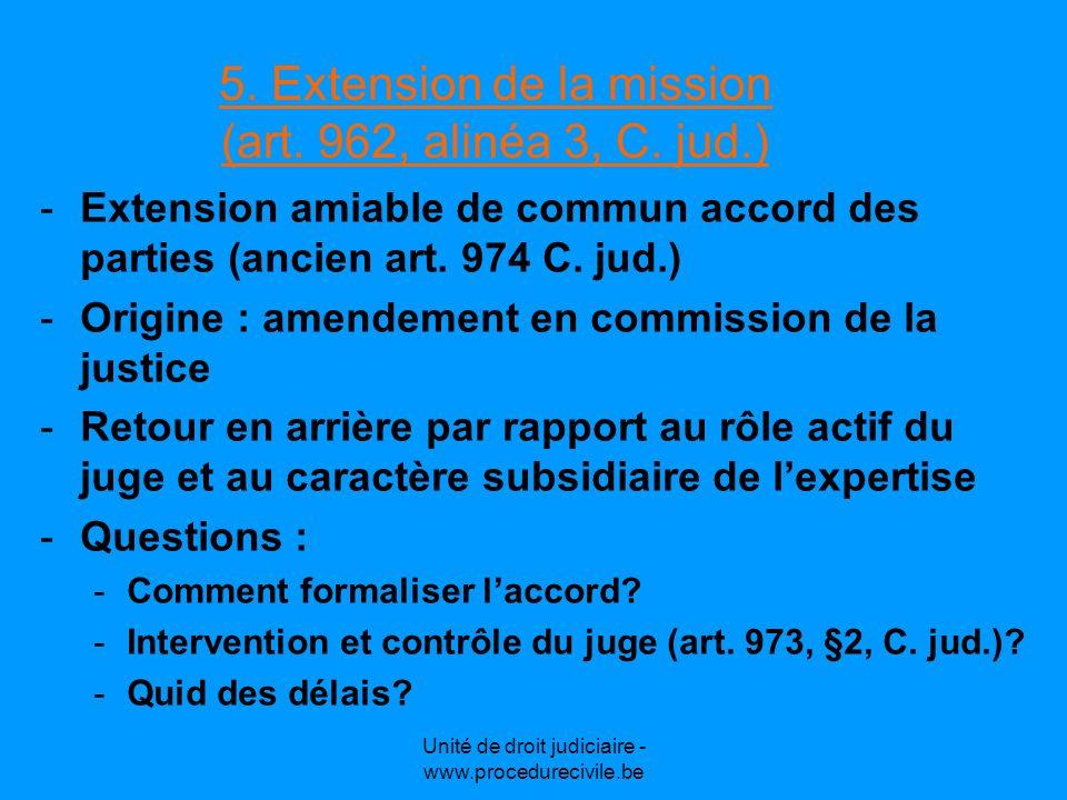 Unité de droit judiciaire - www.procedurecivile.be 5. Extension de la mission (art. 962, alinéa 3, C. jud.) -Extension amiable de commun accord des pa