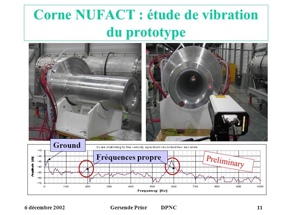 6 décembre 2002Gersende Prior DPNC11 Preliminary Fréquences propre Ground Corne NUFACT : étude de vibration du prototype