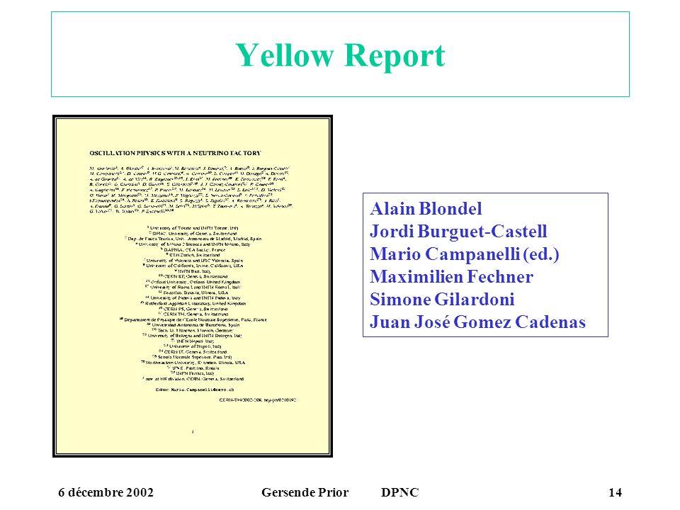 6 décembre 2002Gersende Prior DPNC14 Yellow Report Alain Blondel Jordi Burguet-Castell Mario Campanelli (ed.) Maximilien Fechner Simone Gilardoni Juan