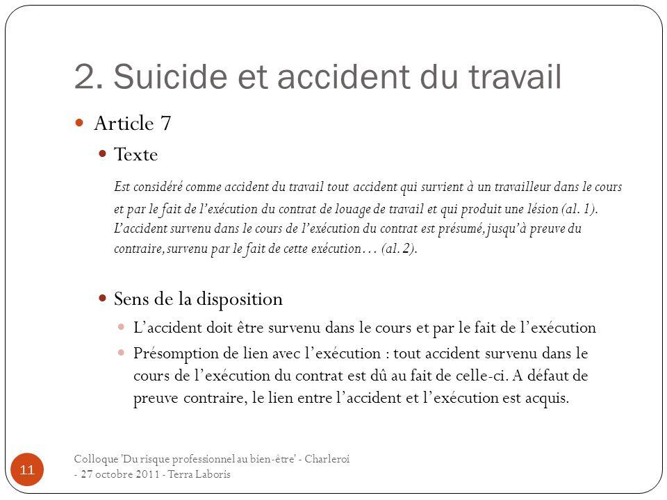 2. Suicide et accident du travail Article 7 Texte Est considéré comme accident du travail tout accident qui survient à un travailleur dans le cours et