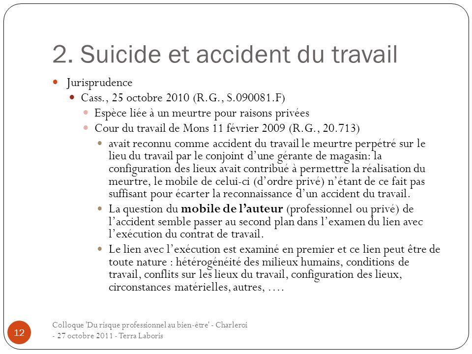2. Suicide et accident du travail Colloque 'Du risque professionnel au bien-être' - Charleroi - 27 octobre 2011 - Terra Laboris 12 Jurisprudence Cass.