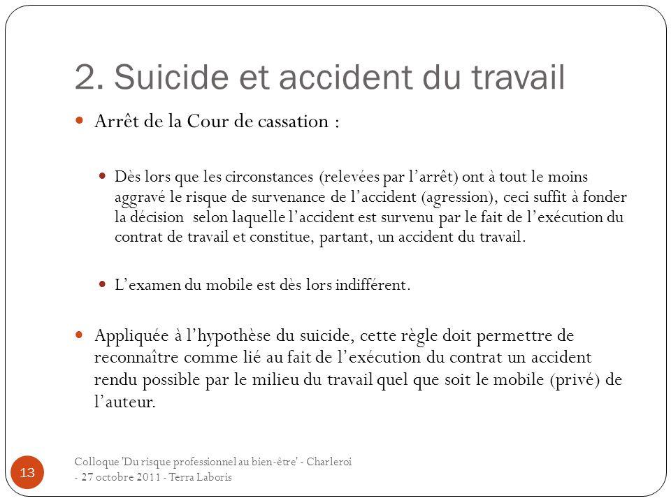 2. Suicide et accident du travail Colloque 'Du risque professionnel au bien-être' - Charleroi - 27 octobre 2011 - Terra Laboris 13 Arrêt de la Cour de