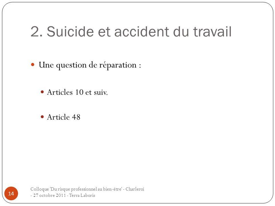 2. Suicide et accident du travail Colloque 'Du risque professionnel au bien-être' - Charleroi - 27 octobre 2011 - Terra Laboris 14 Une question de rép