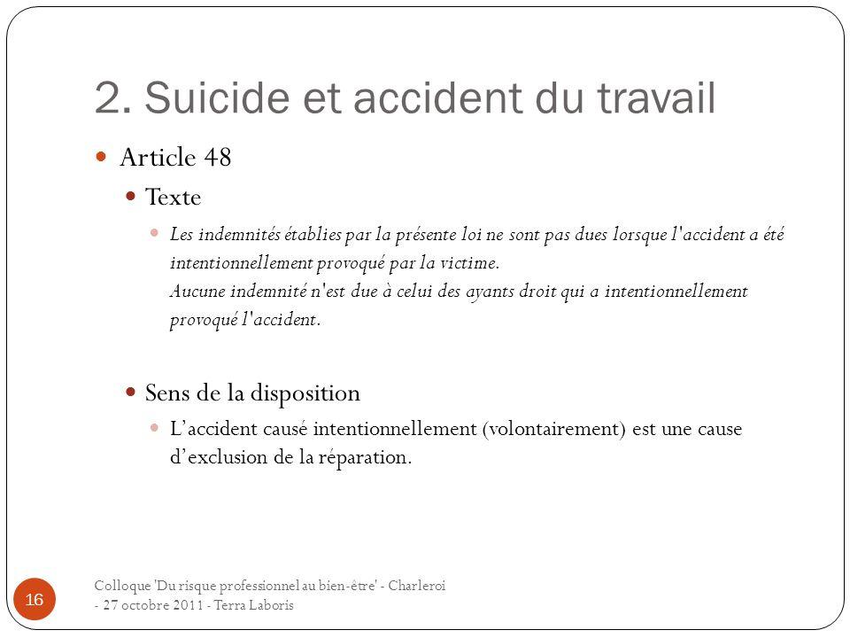2. Suicide et accident du travail Colloque 'Du risque professionnel au bien-être' - Charleroi - 27 octobre 2011 - Terra Laboris 16 Article 48 Texte Le
