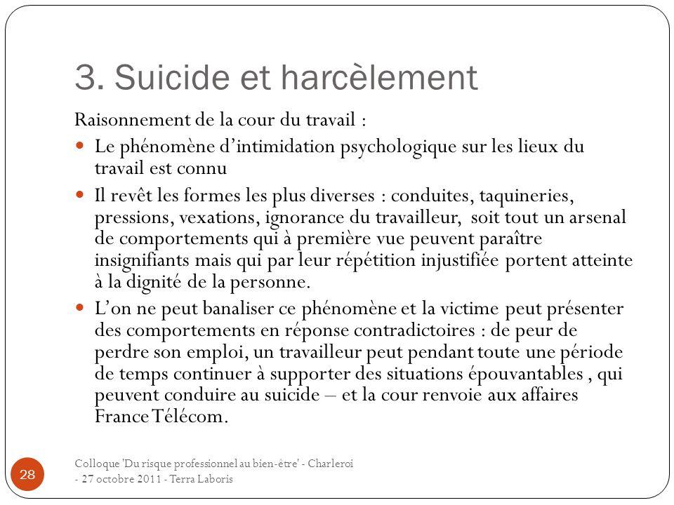 3. Suicide et harcèlement Colloque 'Du risque professionnel au bien-être' - Charleroi - 27 octobre 2011 - Terra Laboris 28 Raisonnement de la cour du