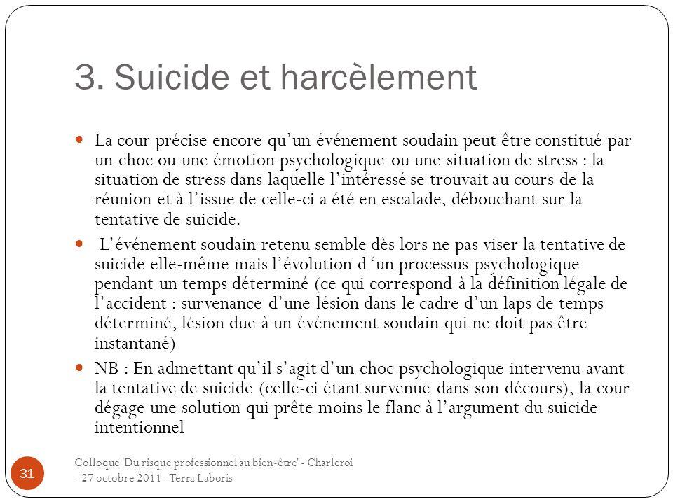 3. Suicide et harcèlement Colloque 'Du risque professionnel au bien-être' - Charleroi - 27 octobre 2011 - Terra Laboris 31 La cour précise encore quun