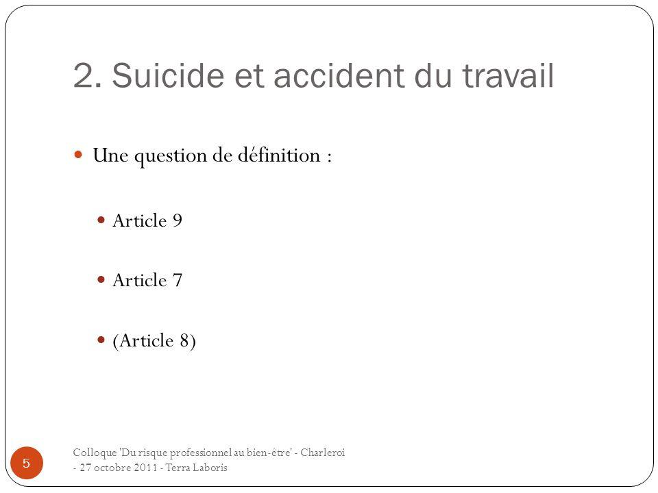 2. Suicide et accident du travail Une question de définition : Article 9 Article 7 (Article 8) 5 Colloque 'Du risque professionnel au bien-être' - Cha