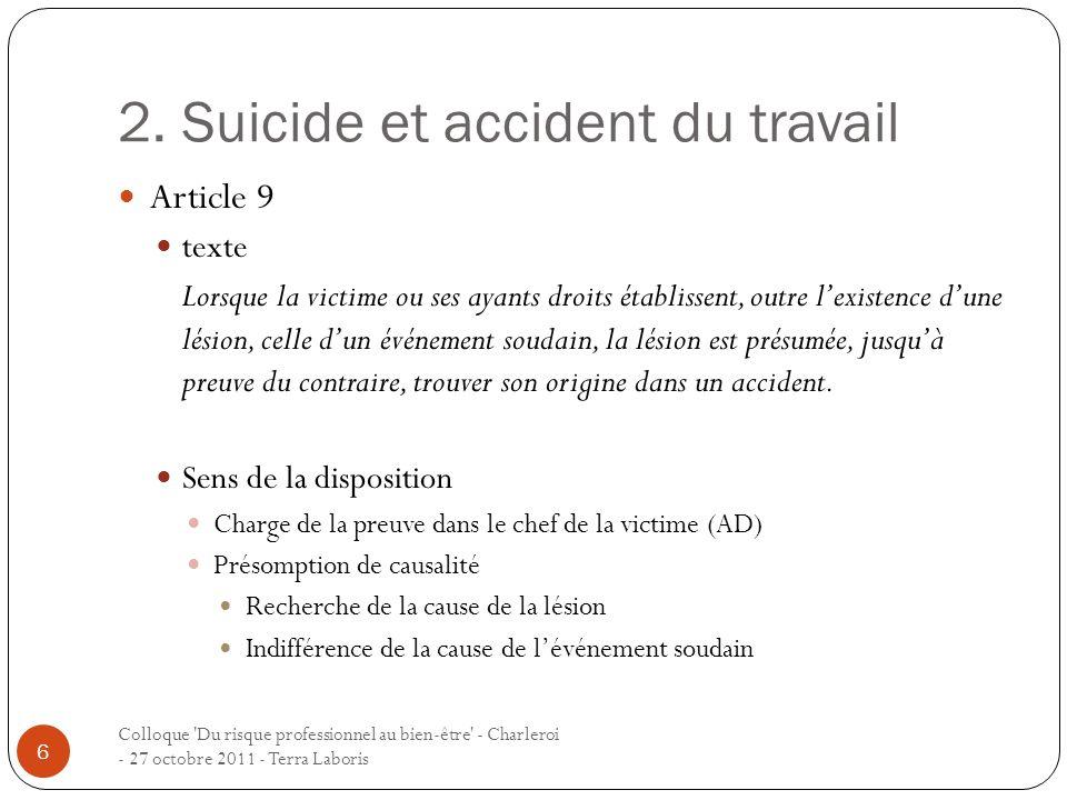 2. Suicide et accident du travail Article 9 texte Lorsque la victime ou ses ayants droits établissent, outre lexistence dune lésion, celle dun événeme