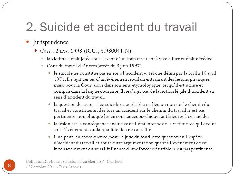 2. Suicide et accident du travail Jurisprudence Cass., 2 nov. 1998 (R.G., S.980041.N) la victime sétait jetée sous lavant dun train circulant à vive a