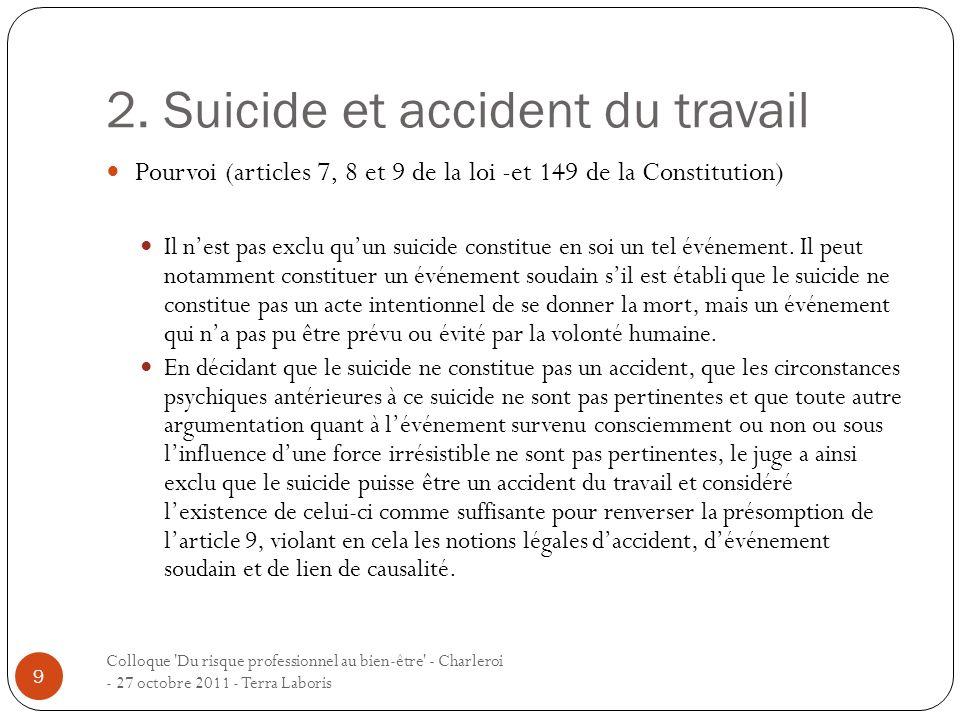 2. Suicide et accident du travail Colloque 'Du risque professionnel au bien-être' - Charleroi - 27 octobre 2011 - Terra Laboris 9 Pourvoi (articles 7,