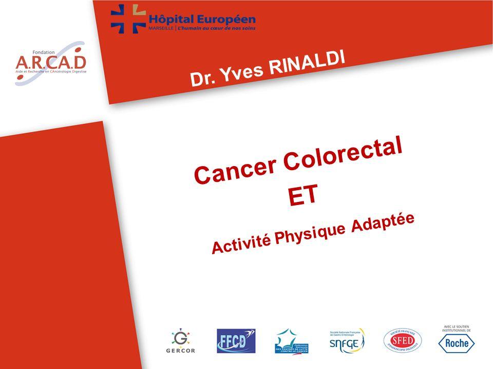 Cancer Colorectal ET Activité Physique Adaptée Dr. Yves RINALDI