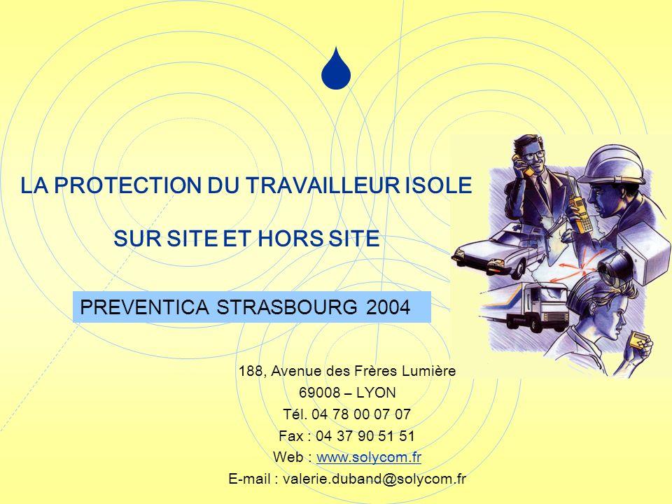 S LA PROTECTION DU TRAVAILLEUR ISOLE SUR SITE ET HORS SITE 188, Avenue des Frères Lumière 69008 – LYON Tél. 04 78 00 07 07 Fax : 04 37 90 51 51 Web :