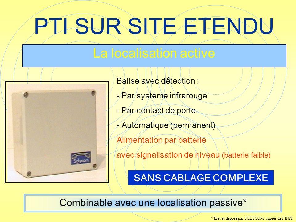 PTI SUR SITE ETENDU La localisation active Balise avec détection : - Par système infrarouge - Par contact de porte - Automatique (permanent) Alimentat