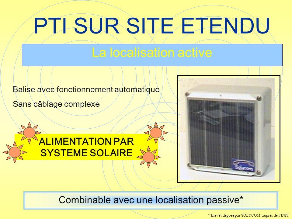 PTI SUR SITE ETENDU La localisation active Balise avec fonctionnement automatique Sans câblage complexe Combinable avec une localisation passive* ALIM