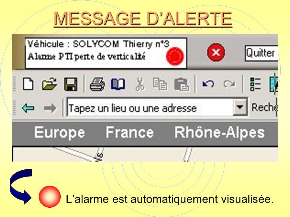 Lalarme est automatiquement visualisée. MESSAGE DALERTE