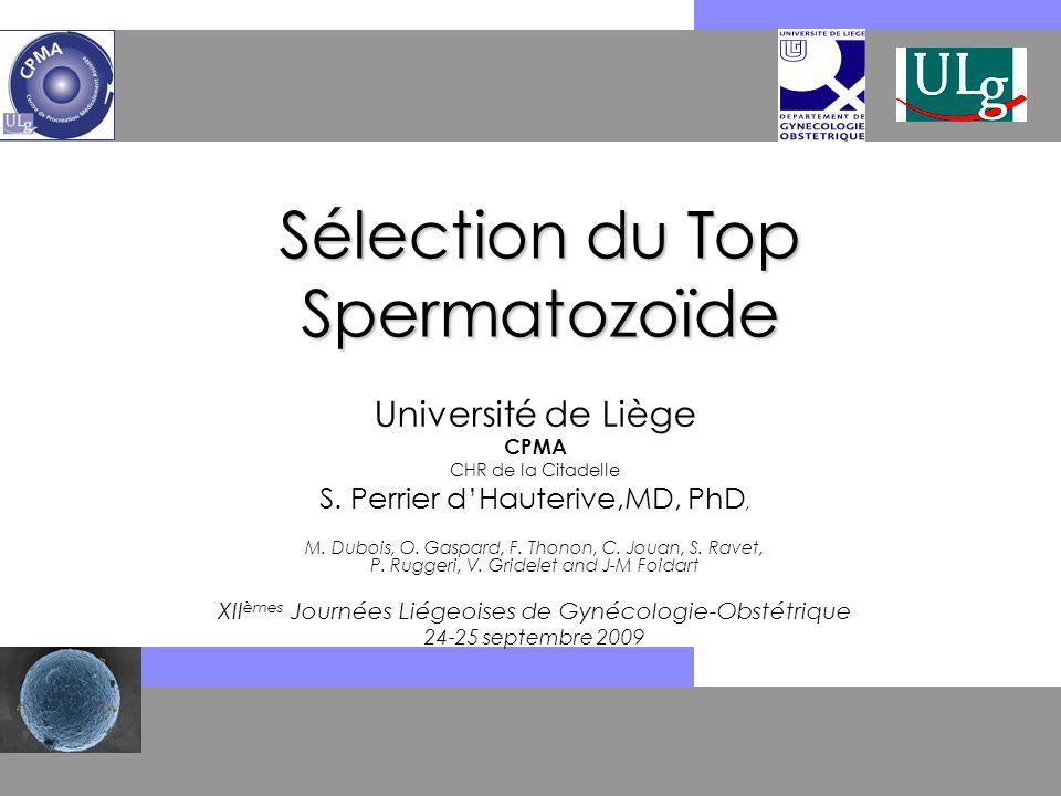 Sélection du Top Spermatozoïde Université de Liège CPMA CHR de la Citadelle S. Perrier dHauterive,MD, PhD, M. Dubois, O. Gaspard, F. Thonon, C. Jouan,
