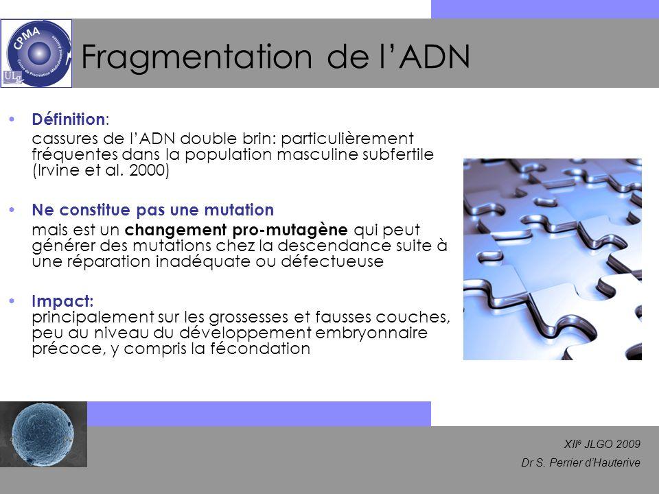 XII e JLGO 2009 Dr S. Perrier dHauterive Fragmentation de lADN Définition : cassures de lADN double brin: particulièrement fréquentes dans la populati