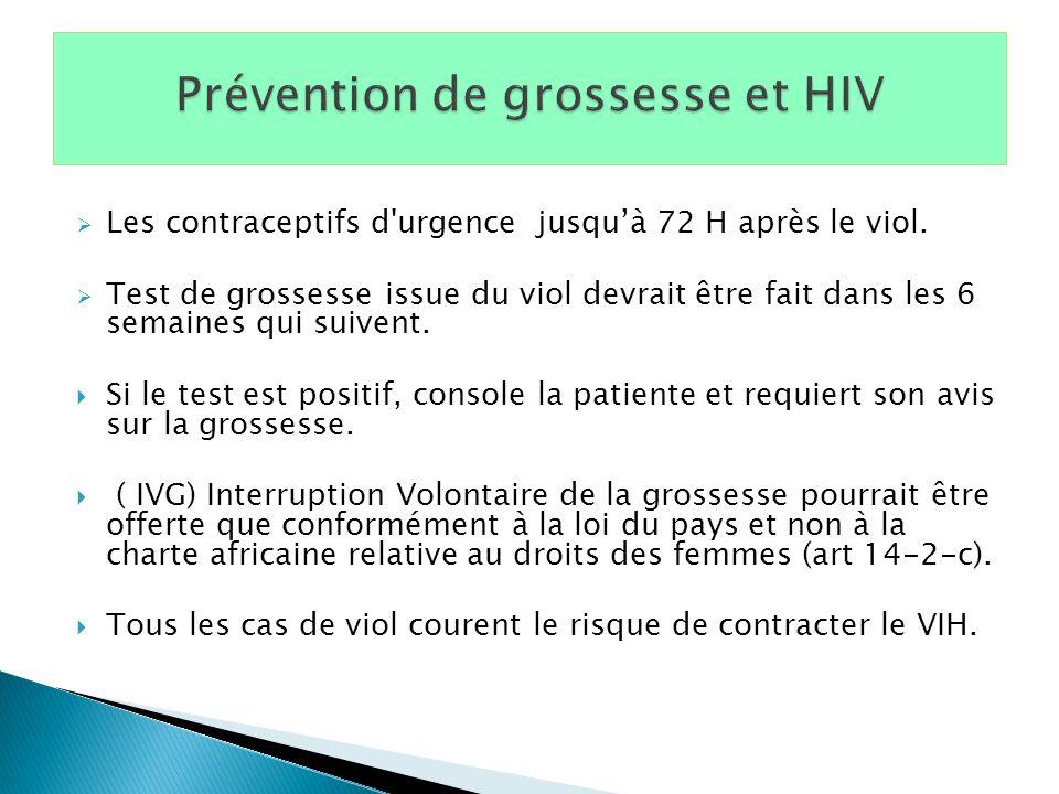 Les contraceptifs d'urgence jusquà 72 H après le viol. Test de grossesse issue du viol devrait être fait dans les 6 semaines qui suivent. Si le test e