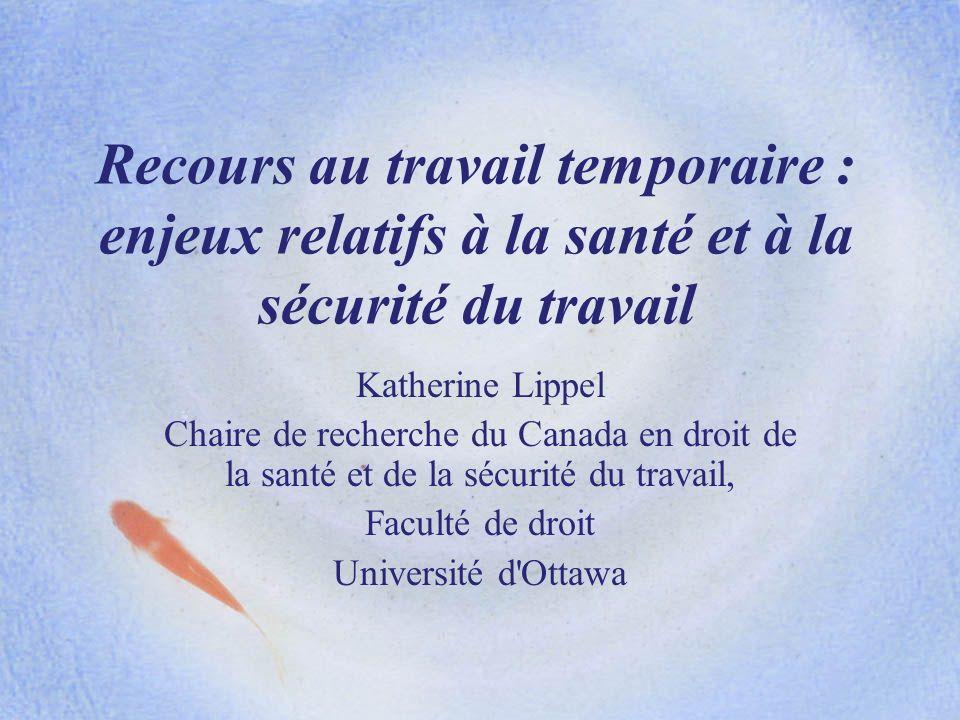 Recours au travail temporaire : enjeux relatifs à la santé et à la sécurité du travail Katherine Lippel Chaire de recherche du Canada en droit de la s