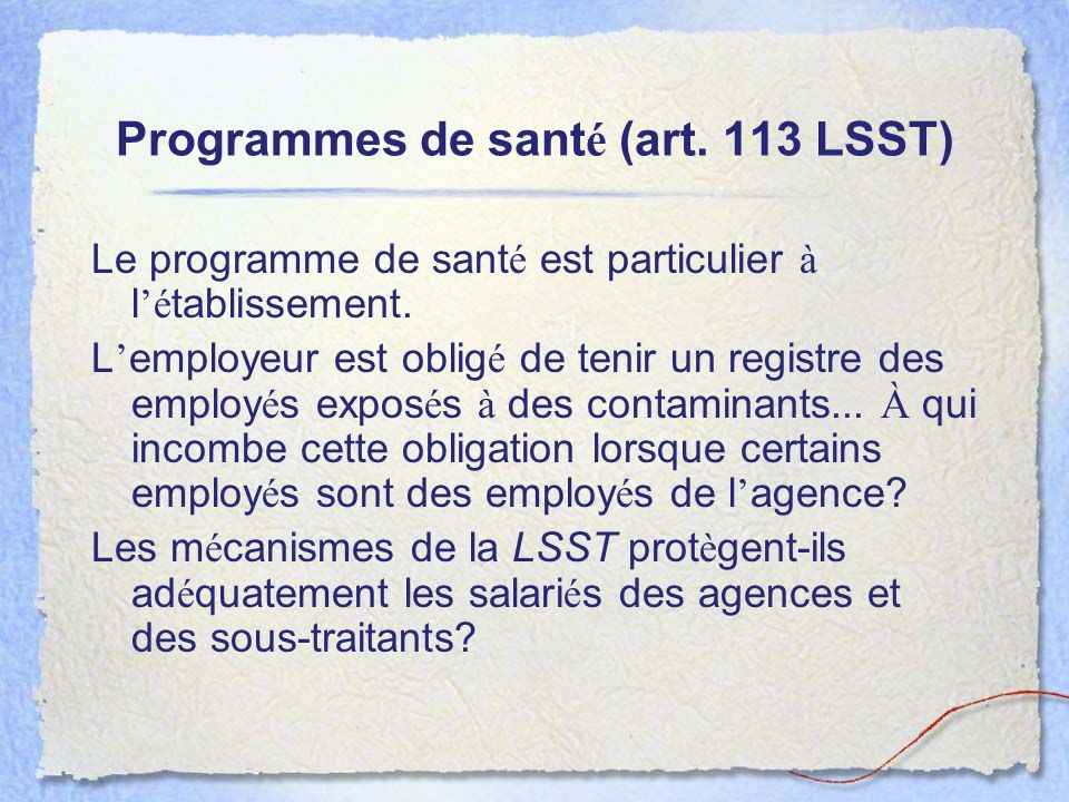 Programmes de sant é (art. 113 LSST) Le programme de sant é est particulier à l é tablissement. L employeur est oblig é de tenir un registre des emplo