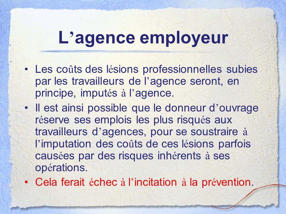 L agence employeur Les co û ts des l é sions professionnelles subies par les travailleurs de l agence seront, en principe, imput é s à l agence. Il es