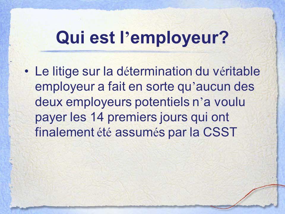 Qui est l employeur? Le litige sur la d é termination du v é ritable employeur a fait en sorte qu aucun des deux employeurs potentiels n a voulu payer