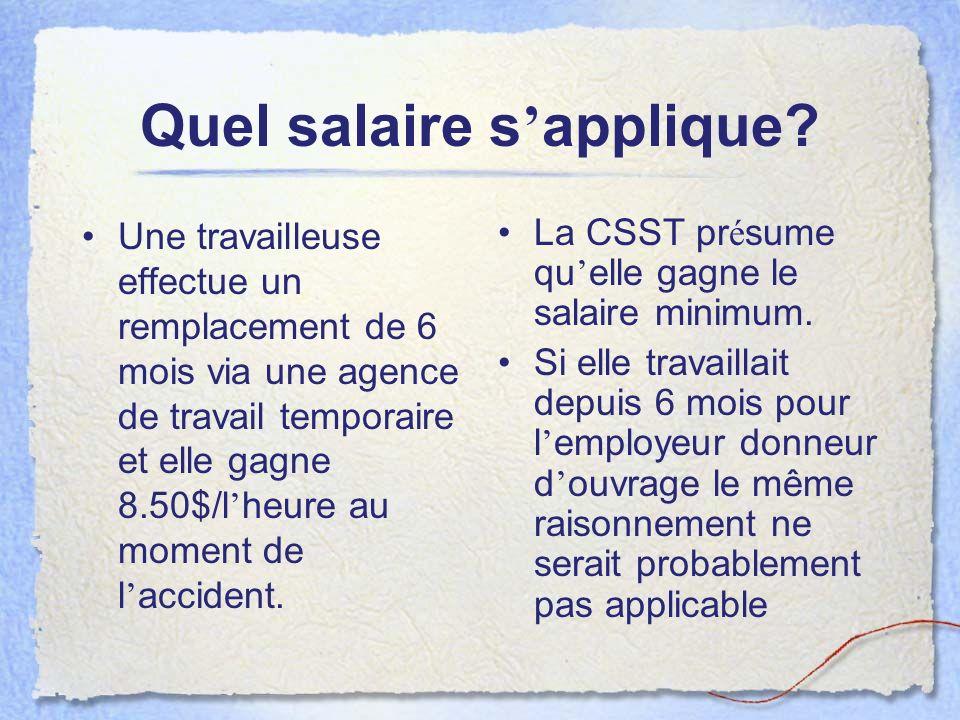 Quel salaire s applique? Une travailleuse effectue un remplacement de 6 mois via une agence de travail temporaire et elle gagne 8.50$/l heure au momen