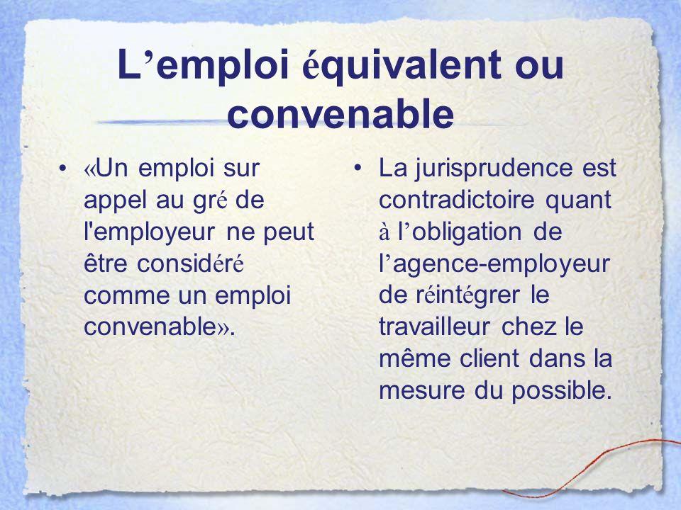 L emploi é quivalent ou convenable « Un emploi sur appel au gr é de l'employeur ne peut être consid é r é comme un emploi convenable ». La jurispruden