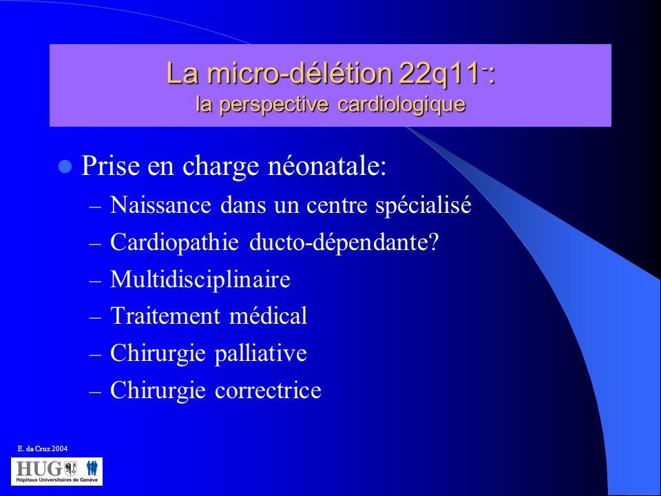 La micro-délétion 22q11 - : la perspective cardiologique Prise en charge néonatale: – Naissance dans un centre spécialisé – Cardiopathie ducto-dépenda