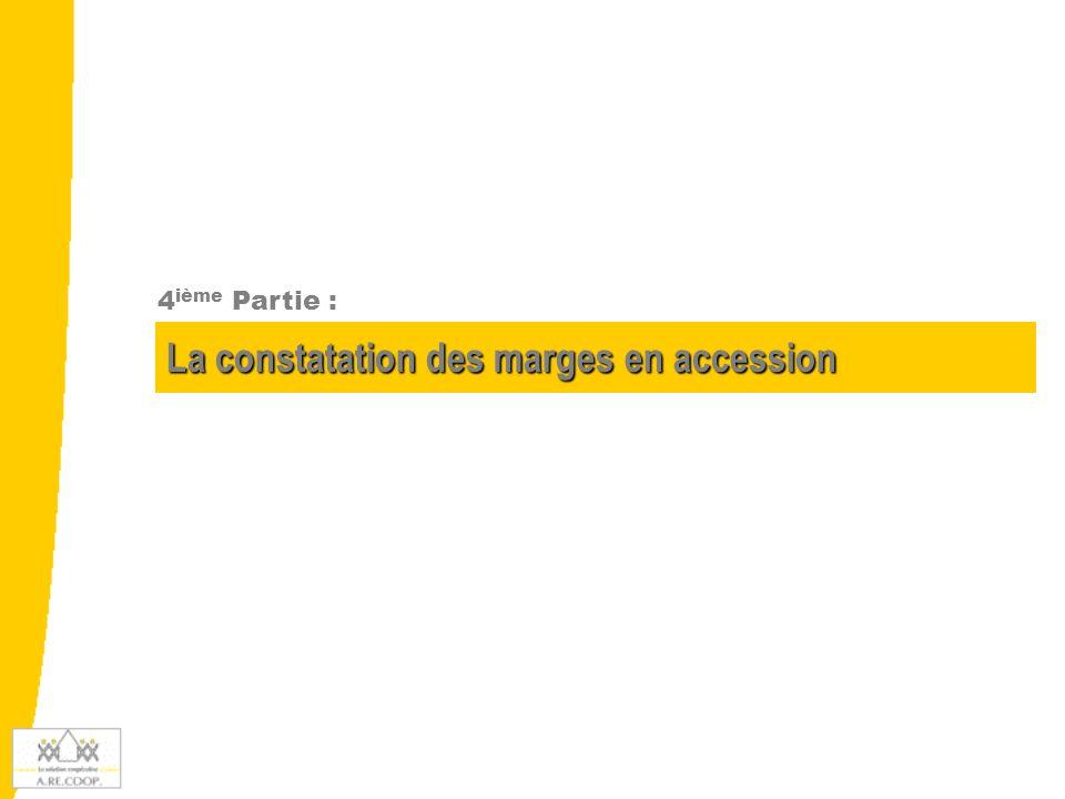 La constatation des marges en accession 4 ième Partie :