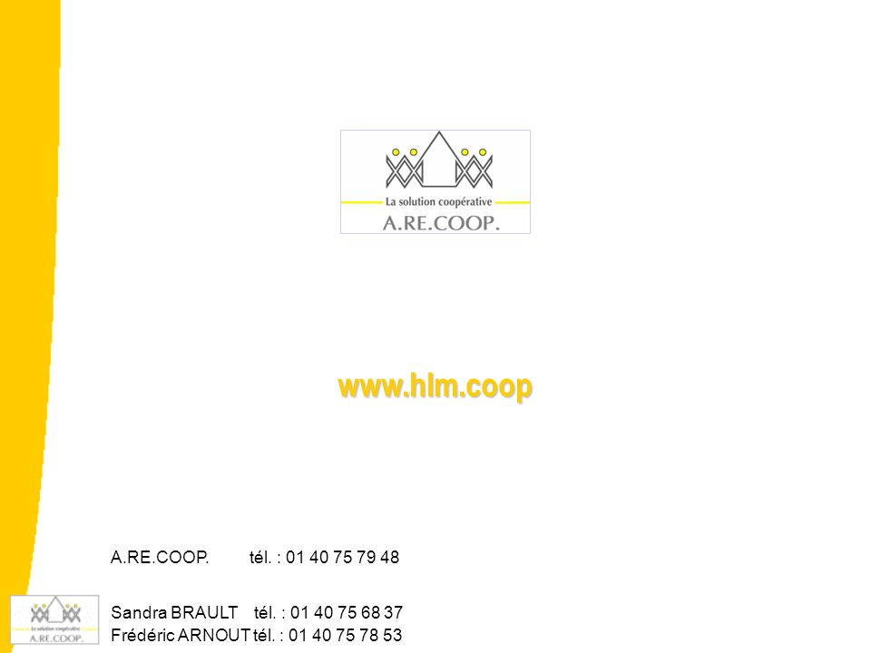 www.hlm.coop A.RE.COOP. tél. : 01 40 75 79 48 Sandra BRAULT tél. : 01 40 75 68 37 Frédéric ARNOUT tél. : 01 40 75 78 53