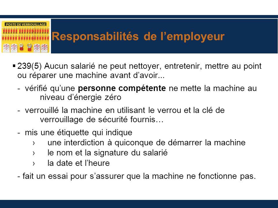 Responsabilités de lemployeur 239(5) Aucun salarié ne peut nettoyer, entretenir, mettre au point ou réparer une machine avant davoir... - vérifié quun