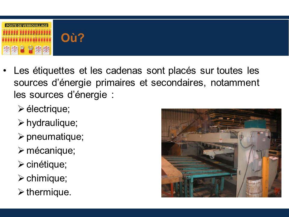 Où? Les étiquettes et les cadenas sont placés sur toutes les sources dénergie primaires et secondaires, notamment les sources dénergie : électrique; h