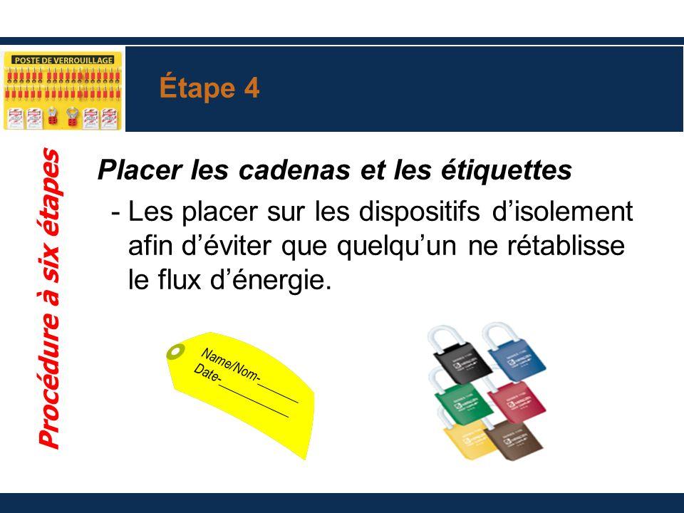 Étape 4 Placer les cadenas et les étiquettes -Les placer sur les dispositifs disolement afin déviter que quelquun ne rétablisse le flux dénergie. Proc
