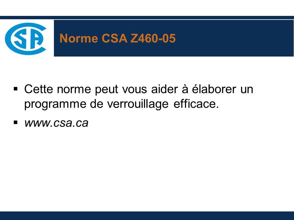 Norme CSA Z460-05 Cette norme peut vous aider à élaborer un programme de verrouillage efficace. www.csa.ca